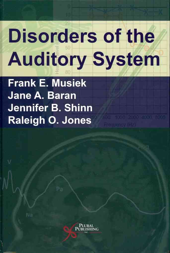 Disorders of the Auditory System By Musiek, Frank E./ Baran, Jane A./ Shinn, Jennifer B./ Jones, Raleigh O.
